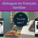 Dialogue en français familier 1: «Tu t'en sors ?»