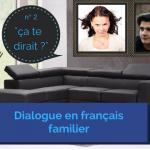 Dialogue en français familier 2 : «ça te dirait ?»