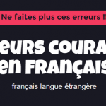 7 erreurs courantes en français que vous ne ferez plus !