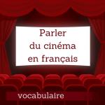 Parlez du cinéma en français ! Le vocabulaire utile