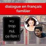 Dialogue en français familier 3 : «trop nul, ce film !»