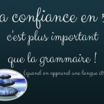 La confiance en soi, c'est plus important que la grammaire !