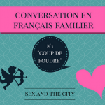 "Conversation en français familier 3 : ""coup de foudre"" (Sex and the city)"