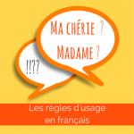 """""""Ma chérie"""" ou """"Madame"""" ? : les règles d'usage en français"""