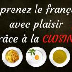 Apprenez le français avec plaisir grâce à la cuisine !