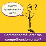 Comment améliorer ma compréhension orale en français ?