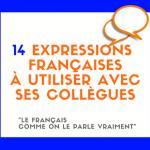 14 expressions françaises à utiliser avec ses collègues