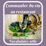 Commander du vin au restaurant : le vocabulaire utile