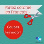 Parlez comme les Français : coupez les mots
