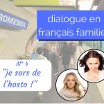 """Dialogue en français familier 4 : """"je sors de l'hosto !"""""""