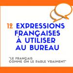 12 expressions françaises à utiliser au bureau