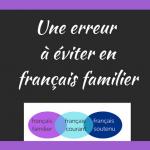 Une erreur à éviter en français familier
