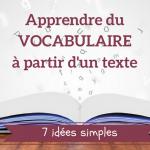 7 idées pour apprendre du vocabulaire à partir d'un texte