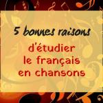 5 bonnes raisons d'étudier le français en chansons