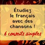 6 conseils simples pour étudier le français avec des chansons
