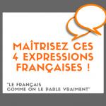 Maîtrisez ces 4 expressions françaises utiles !