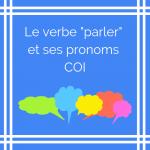 Utilisez les bons pronoms avec le verbe parler !