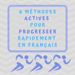 6 méthodes actives pour progresser rapidement en français