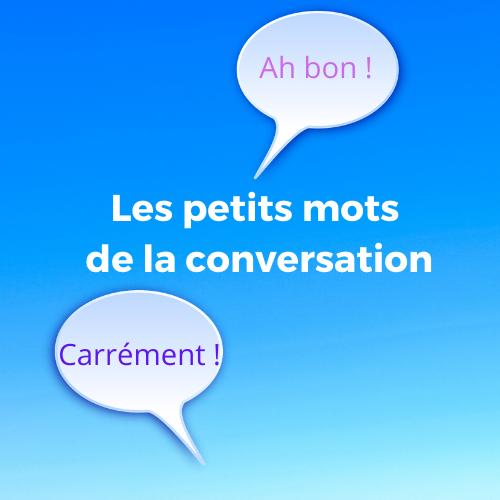 Les petits mots de la conversation